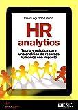 HR Analytics. Teoría y práctica para una analítica de recursos humanos con impac