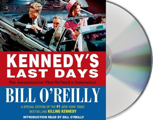 Kennedy's Last Days: The Assassination That Defined a Generation by Bill O'Reilly (2013-06-11)