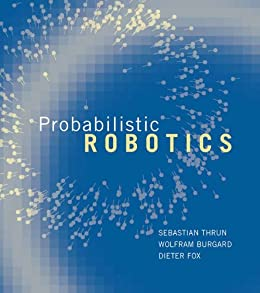 Probabilistic Robotics (Intelligent Robotics and Autonomous Agents series) von [Thrun, Sebastian, Burgard, Wolfram, Fox, Dieter]