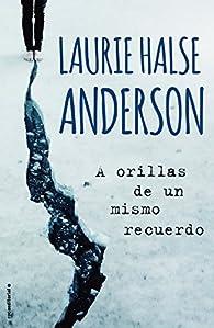 A orillas de un mismo recuerdo par  Laurie Halse Anderson