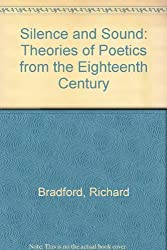 Silence and Sound: Theories of Poetics from the Eighteenth Century by Richard Bradford (1992-06-30)