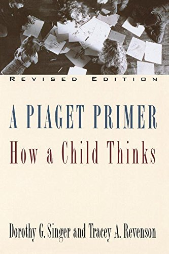 a-piaget-primer-how-a-child-thinks-revised-edition-how-a-child-thinks-dorothy-g-singer-tracey-a-reve
