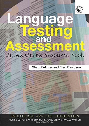 Language Testing and Assessment: An Advanced Resource Book (Routledge Applied Linguistics)