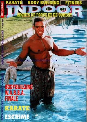 INDOOR SPORT MAGAZINE [No 15] du 01/07/1994 - BODYBUILDING - W.A.B.B.A. FINALE - KARATE - ESCRIME. par Collectif