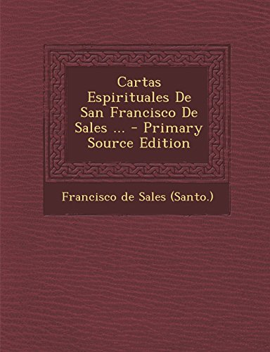 Cartas Espirituales de San Francisco de Sales - Primary Source Edition