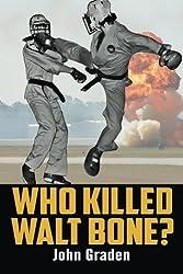 Who Killed Walt Bone: