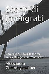 Storie di immigrati: Libro bilingue Italiano Inglese in un'antologia di racconti brevi