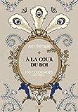 Telecharger Livres A la cour du roi 100 coloriages anti stress (PDF,EPUB,MOBI) gratuits en Francaise