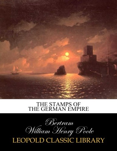 The stamps of the German empire por Bertram William Henry Poole