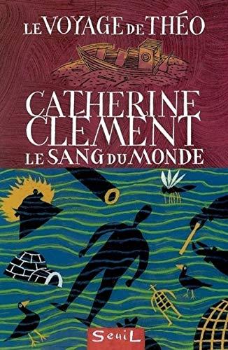 Le voyage de Théo : le Sang du Monde par Catherine Clement