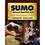 Sumo for Mixed Martial Arts: Winning Clinches, Takedowns, & Tactics (English Edition)