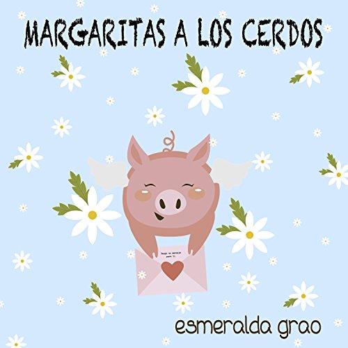Margaritas a los Cerdos