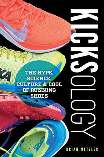 Kicksology: The Hype, Science, Culture & Cool of Running Shoes di Metzler Brian