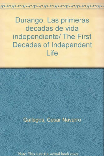 Durango: Las primeras decadas de vida independiente/ The First Decades of Independent Life