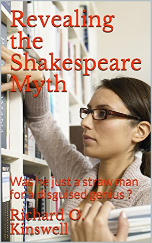 revealing-the-shakespeare-myth-was-he-just-a-straw-man-for-a-disguised-genius-english-edition