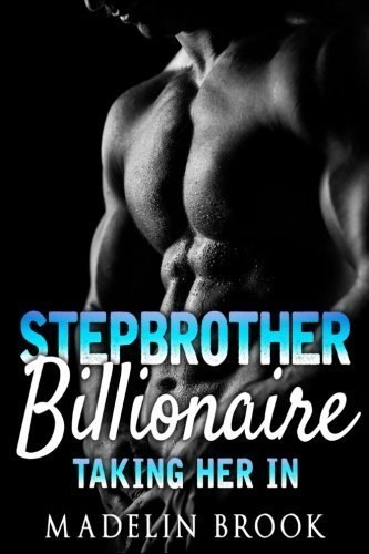 Stepbrother Billionaire: Taking Her In by Madelin Brook (2015-09-04)