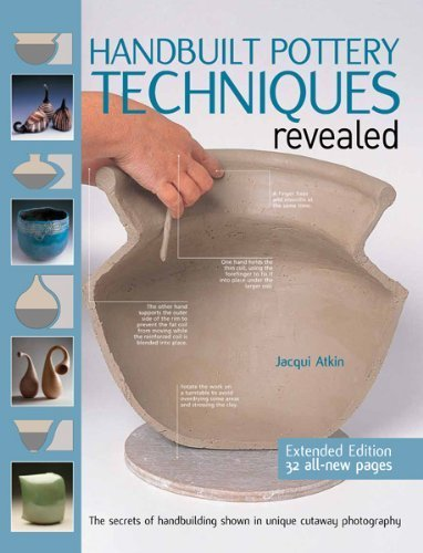 Handbuilt Pottery Techniques Revealed: The Secrets of Handbuilding Shown in Unique Cutaway Photography by Atkin, Jacqui (2013) Paperback