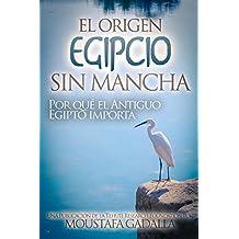 El Origen Egipcio Sin Mancha — Por qué el Antiguo Egipto importa (Spanish Edition)