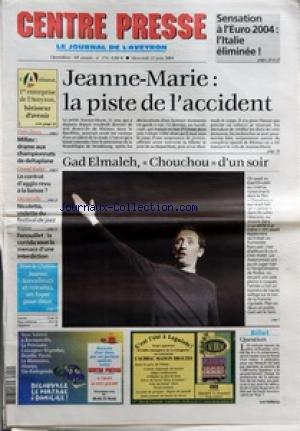 CENTRE PRESSE LE JOURNAL DE L'AVEYRON [No 174] du 23/06/2004 - SENSATION A L'EURO 2004 - L'ITALIE ELIMINEE - JEANNE-MARIE - LA PISTE DE L'ACCIDENT - GAD ELMALEH - CHOUCOU D'UN SOIR - FENOUILLET - LA CORRIDA SOUS LA MENACE D'UNE INTERDICTION - DECAZEVILLE - NICOLETTA VEDETTE DU FESTIVAL DE JAZZ - LE CONTRAT D'AGGLO REVUE A LA BAISSE - MILLAU - DRAME AUX CHAMPIONNATS DE DELTAPLANE par Collectif