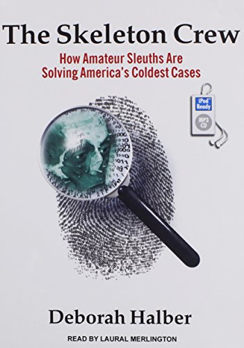 The Skeleton Crew: How Amateur Sleuths Are Solving America's Coldest Cases por Deborah Halber