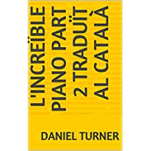 L'increïble piano Part 2 traduït al català (Catalan Edition)