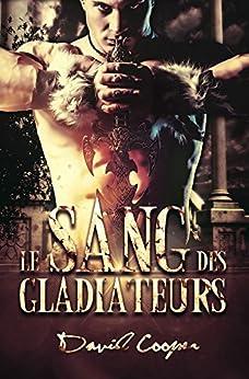 Le sang des gladiateurs (Livre gay, Roman gay) par [Cooper, David]