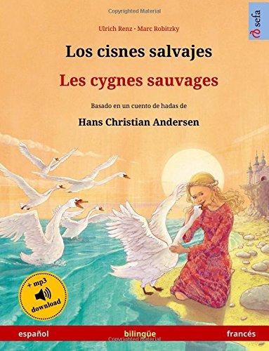 Los cisnes salvajes – Les cygnes sauvages. Libro bilingüe para niños adaptado de un cuento de hadas de Hans Christian Andersen (español – francés) (www.childrens-books-bilingual.com) por Ulrich Renz