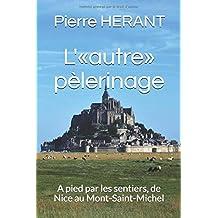 """L'""""autre"""" pèlerinage: A pied par les sentiers, de Nice au Mont-Saint-Michel"""