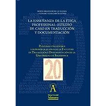 """La enseñanza de la ética profesional: estudio de caso en traducción y documentación: EN """"Puntos de encuentro: los primeros 20 años de la Facultad de Traducción ... nº 198179196) (Spanish Edition)"""