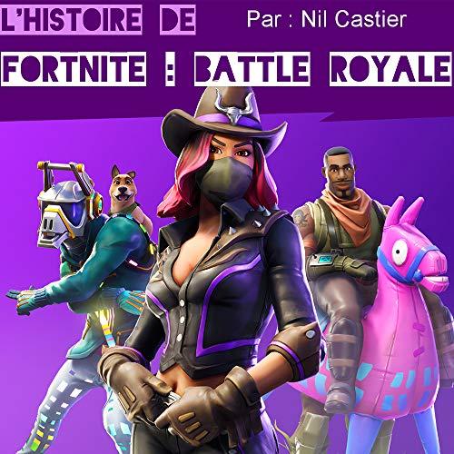 L'Histoire de Fortnite : Battle Royale par Nil Castier