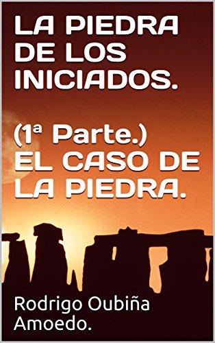 LA PIEDRA DE LOS INICIADOS.  (1ª Parte.) EL CASO DE LA PIEDRA. (EL CASO DE LA PIEDRA (1ª Parte.))