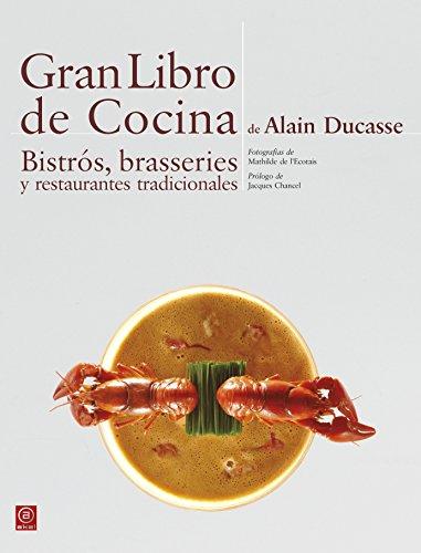 Gran Libro de Cocina  Bistrós, brasseries  y restaurantes tradicionales (Biblioteca gastronómica) por Alain Ducasse
