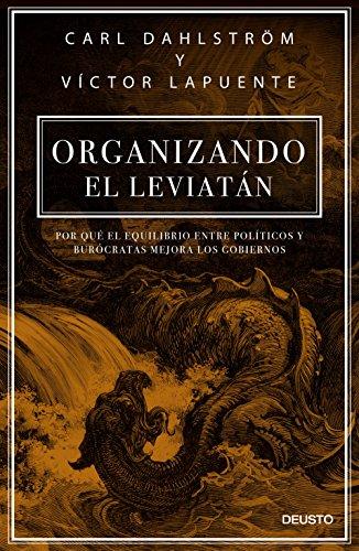 Organizando el Leviatán: Por qué el equilibrio entre políticos y burócratas mejora los gobiernos por Carl Dahlstrom
