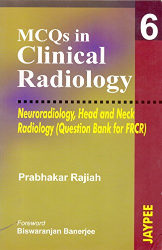 MCQs in Clinical Radiology: Neuroradiology Head and Neck Radiology (Question Bank for FRCR)(Vol 6) by Prabhakar Rajiah (2005-08-01)