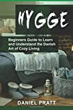 Hygge: Beginner's Guide to Learn and Understand the Danish Art of Cozy Living: Volume 1