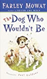 The Dog Who Wouldn't Be by Farley Mowat (1984) Mass Market Paperback
