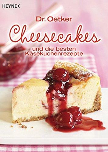Cheesecakes: und die besten Käsekuchenrezepte