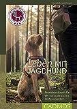 Leben mit Jagdhund: Praxishandbuch für ein entspanntes Miteinander (Cadmos Hundebuch) (German Edition)