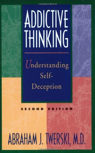 Addictive Thinking: Understanding Self-Deception: Understanding Self-deception - How the Lies We Tell Ourselves and Others Perpetuate Our Addictions by Abraham J. Twerski (1997-04-30)