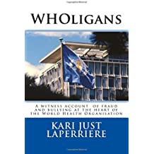 WHOligans: A witness account about fraud and bullying at the heart of the  World Health Organization
