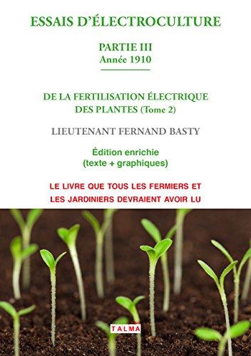 ESSAIS DELECTROCULTURE (Partie 3): DE LA FERTILISATION LECTRIQUE DES PLANTES (Tome 2)  Anne 1910