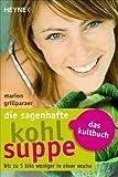 Die sagenhafte Kohlsuppe: Das Kultbuch - Bis zu 5 Kilo weniger in einer Woche von Marion Grillparzer (12. Dezember 2011) Taschenbuch