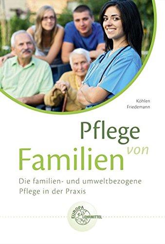Pflege von Familien: Die familien- und umweltbezogene Pflege in der Praxis