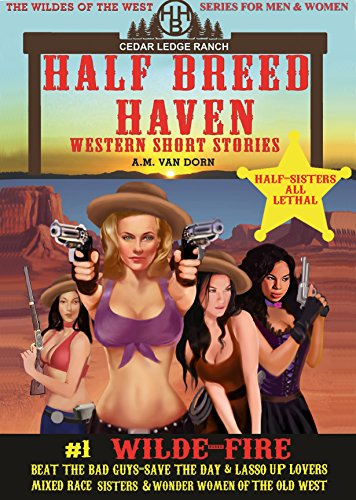 Half Breed Haven #1 Wilde-Fire: Old west fiction of action adventure, romance & western family drama -Wonder women of the Old West Series (English Edition)