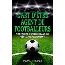 L'art d'être Agent de Footballeurs: Clés pour se distinguer dans une profession passionnante