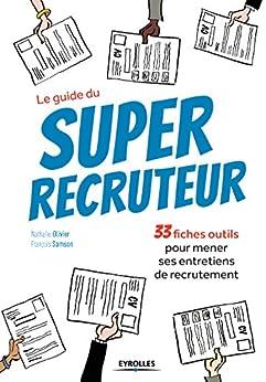 Le guide du super recruteur: 33 fiches outils pour mener ses entretiens de recrutement