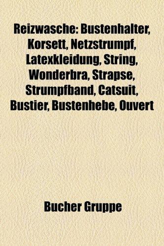 Reizwsche: Bstenhalter, Korsett, Netzstrumpf, Latexkleidung, String, Wonderbra, Strapse, Strumpfband, Catsuit, Bustier, Bstenhebe