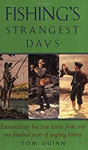 Fishing's Strangest Days: Extraordinary But True Stories from Over Two Hundred Years of Angling History (Strangest Series) by Tom Quinn (21-Nov-2002) Paperback
