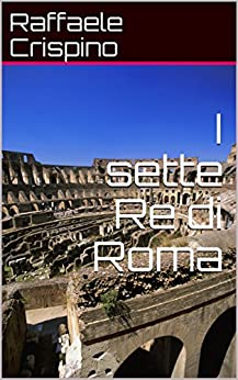 I sette Re di Roma di [Crispino, Raffaele]