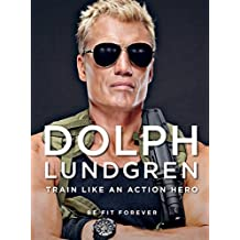 Dolph Lundgren: Train Like an Action Hero: Be Fit Forever (English Edition)
